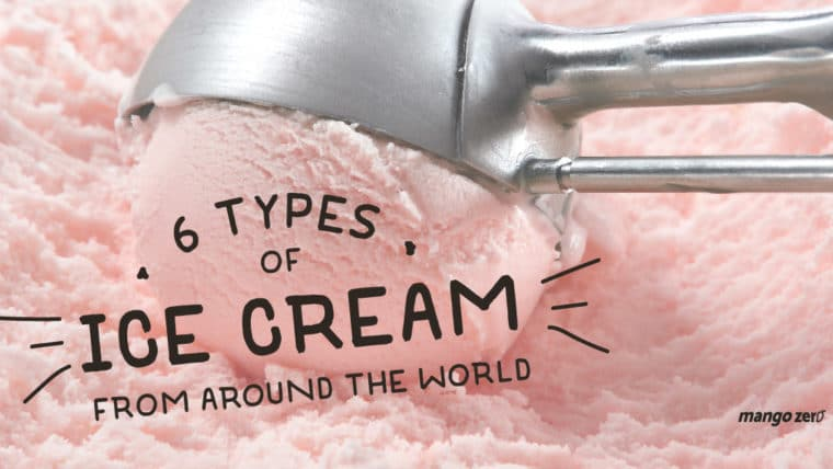 มาดู 6 ไอศกรีมจากประเทศต่างๆ ทั่วโลก เคยลองกันครบหรือยัง