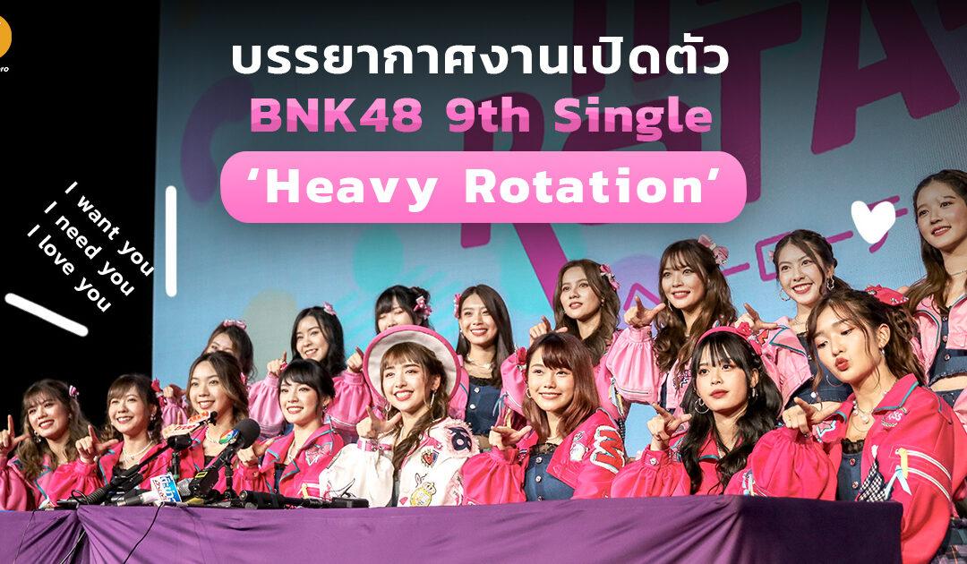 บรรยากาศงานเปิดตัว BNK48 9th Single 'Heavy Rotation' ที่จะพาใจของทุกคนหมุนไปด้วยกันด้วยความสนุก!